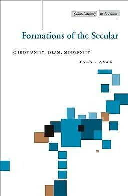 Formations of the Secular : Christianity, Islam, Modernity, Paperback by