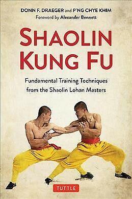 Shaolin Kung Fu : The Original Training Techniques of the Shaolin Lohan Maste...