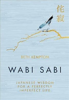Wabi Sabi : Japanese Wisdom for a Perfectly Imperfect Life, Hardcover by Kemp...