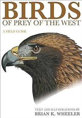 Birds of Prey of the West : A Field Guide, Paperback by Wheeler, Brian K., IS...