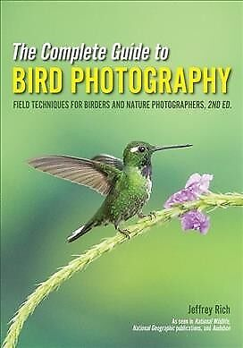 Complete Guide to Bird Photography : Field Techniques for Birders and Nature ...