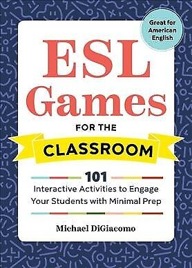 ESL Games for the Classroom : 101 Interactive Activities to Engage Your Stude... (Games For Classroom)