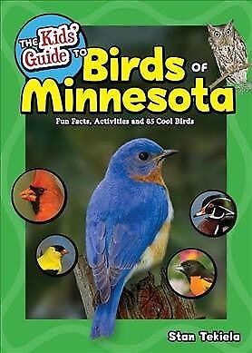 Kids' Guide to Birds of Minnesota : Fun Facts, Activities, and 85 Cool Birds,...