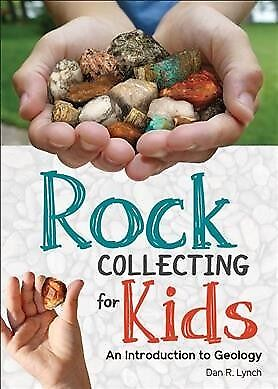 Rock Collecting for Kids : An Introduction to Geology, Paperback by Lynch, Da...