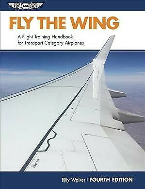 Fly the Wing : A Flight Training Handbook for Transport Category Airplanes, P... for sale  Jessup