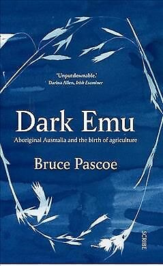 Dark Emu : Aboriginal Australia and the Birth of Agriculture, Paperback by Pa...