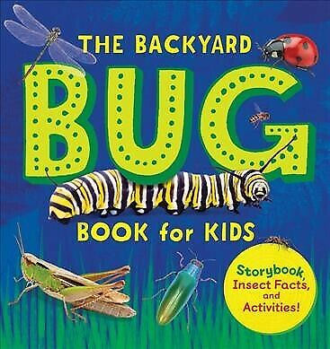 Backyard Bug Book for Kids : Storybook, Insect Facts, and Activities, Paperba...