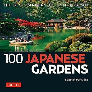 100 Japanese Gardens : The Best Gardens to Visit in Japan, Paperback by
