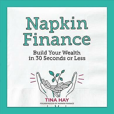 Napkin Finance : Build Your Wealth in 30 Seconds or Less, Hardcover by Hay, T...