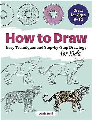 How to Draw : Easy Techniques and Step-by-Step Drawings for Kids, Paperback