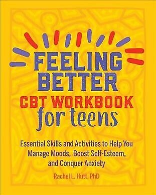 Feeling Better : CBT Workbook for Teens: Essential Skills and Activities to H...