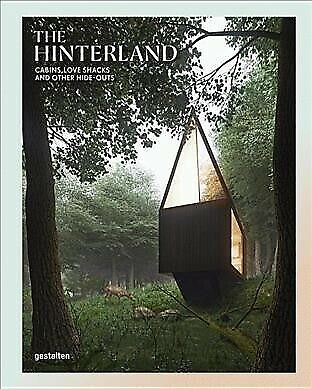 Hinterland : Cabins, Love Shacks and Other Hide-Outs, Hardcover by Gestalten ...