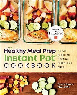 Healthy Meal Prep Instant Pot Cookbook : No-Fuss Recipes for Nutritious, Read...