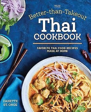 Better-Than-Takeout Thai Cookbook : Favorite Thai Food Recipes Made at Home,