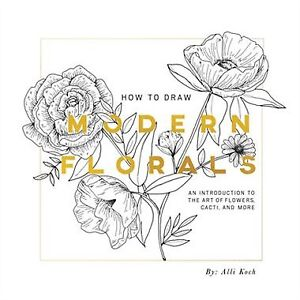 How To Draw Modern Florals: An Introduction To The Art of Flower