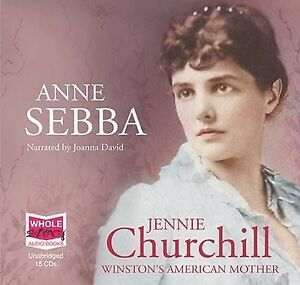 Jennie Churchill: Winston's American Mother, Anne Sebba