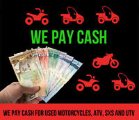 WE PAY CASH FOR YOUR USED - MOTORCYCLE  - ATV - SXS - UTV