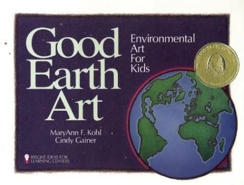 Good Earth Art: Environmental Art for Kids (Bright Ideas for Learnin - GOOD