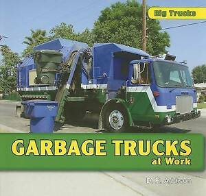 Garbage Trucks at Work (Big Trucks) by D. R. Addison