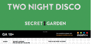 SOLD OUT SECRET GARDEN 1 X TWO NIGHT DISCO 24-25th FEB 2017 Sydney City Inner Sydney Preview