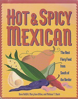 Hot   Spicy Mexican  The Best Fiery Food from South of the (Best Mexican Food Cookbook)