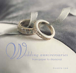 Wedding Anniversaries from Paper to Diamond, Cookie Lee
