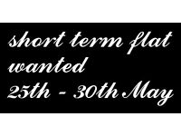 Flat wanted short term from 25th to 30th May