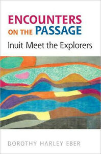 ENCOUNTERS ON THE PASSAGE: Inuit Meet the Explorers by Eber