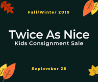 Twice As Nice - Fall 2019 Kids' Consignment Sale