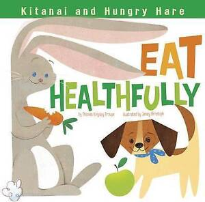 Kitanai and Hungry Hare Eat Healthfully by Troupe, Thomas Kingsley -Hcover