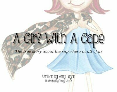 A Girl Superhero (A Girl with a Cape   The True Story about the Superhero in All of Us)