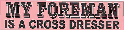 Hard Hat Stickers My Foreman Is A Cross Dresser Construction Stickers S-53