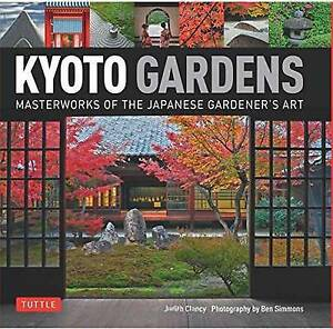 NEW Kyoto Gardens: Masterworks of the Japanese Gardener's Art by Judith Clancy