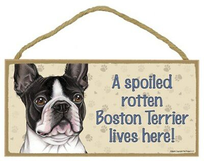 A Spoiled Rotten Boston Terrier lives here! Dog Sign 5