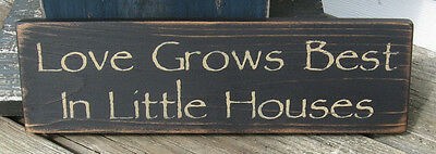 "PRIMITIVE COUNTRY LOVES GROWS BEST IN LITTLE HOUSES 12""  SIGN"