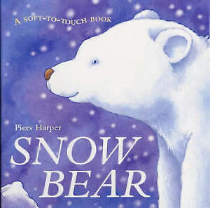 SNOW BEAR: A SOFT-TO-TOUCH BOOK.