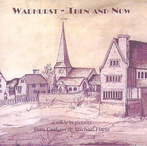 Wadhurst Then and Now: A Study in Pictures, Harte, Michael, Cosham, Stan, Good U