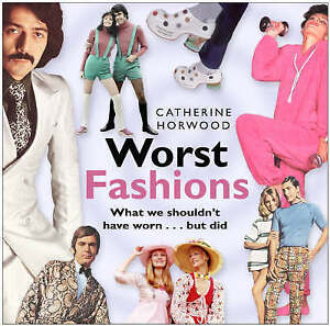 Worst Fashions What We Shouldn039t Have Worn  But Did by Catherine Horwood Har - Banstead, Surrey, United Kingdom - Worst Fashions What We Shouldn039t Have Worn  But Did by Catherine Horwood Har - Banstead, Surrey, United Kingdom