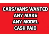 CARS AND VANS WANTED!!!!!