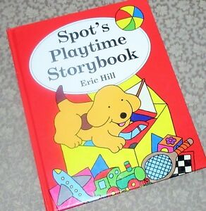 SPOT'S PLAYTIME STORYBOOK.. written by Eric Hill