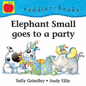 Elephant Small Goes To A Party (Little Orchard toddler books), Grindley, Sally