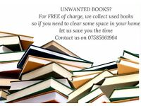 UNWANTED BOOKS? FOR FREE OF CHARGE, WE COLLECT, YOU SAVE TIME.