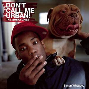 NEW Don't Call Me Urban!: The Time of Grime