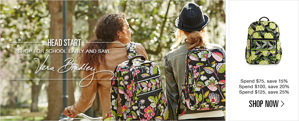 Head Start | Shop for school early and save | Vera Bradley | Spend $75, save 15% | Spend $100, save 20% | Spend $125, save 25% | Shop now