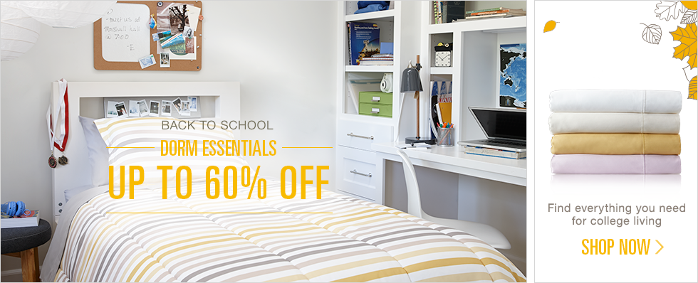 Back to School   Up to 60% off Dorm Essentials   Find everything you need for college living   Shop now