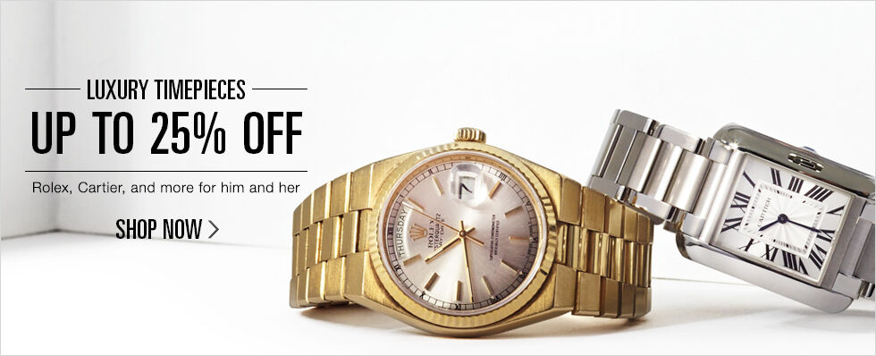 Up to 25% off Luxury Timepieces | Rolex, Cartier, and more for him and her | Shop now