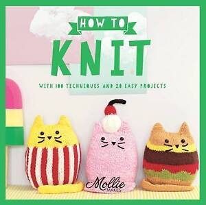 MOLLIE MAKES ~ HOW TO KNIT ~ with 100 techniques and 20 easy projects