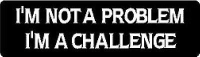 I'M NOT A PROBLEM I'M A CHALLENGE HELMET STICKER HARD HAT STICKER