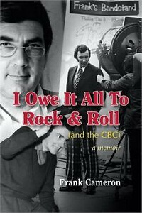 I Owe It All to Rock & Roll (and the CBC) by Frank Cameron
