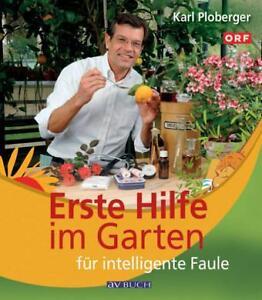 Erste Hilfe im Garten für intelligente Faule von Ploberger, Karl